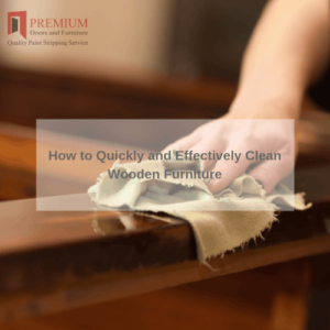 How to Quickly and Effectively Clean Wooden Furniture