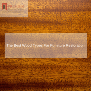 The Best Wood Types For Furniture Restoration
