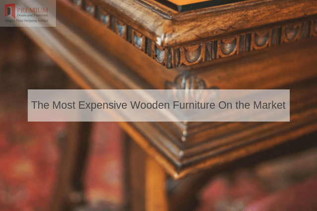 The Most Expensive Wooden Furniture On the Market