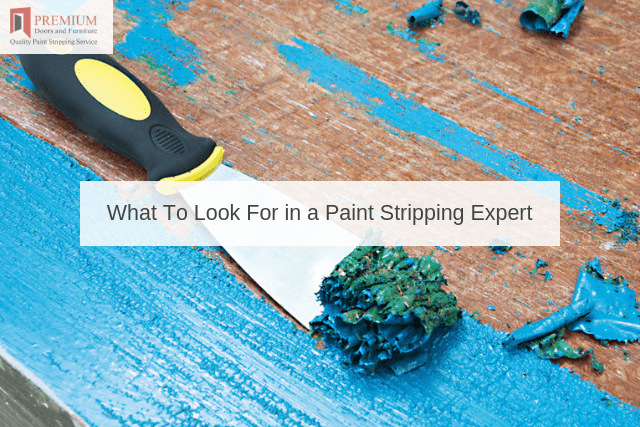What To Look For in a Paint Stripping Expert