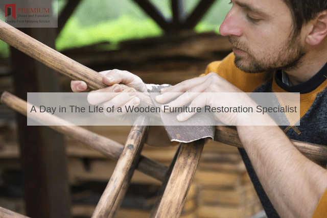 A Day in The Life of a Wooden Furniture Restoration Specialist