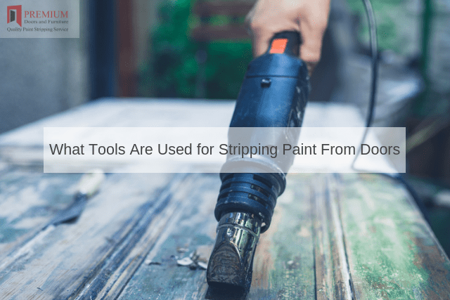What Tools Are Used for Stripping Paint From Doors