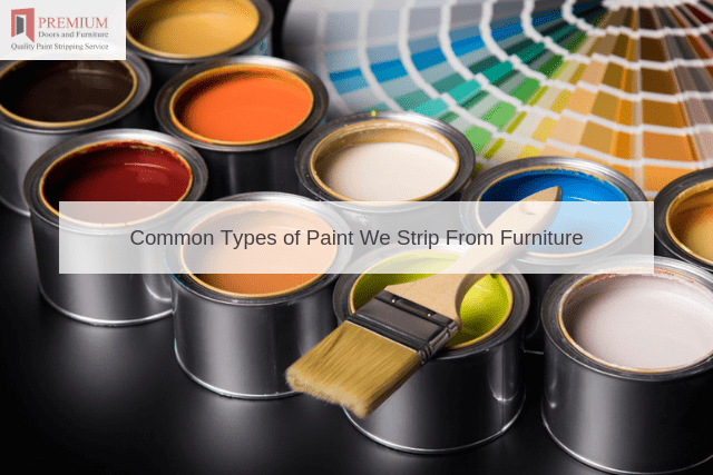 Common Types of Paint We Strip From Furniture