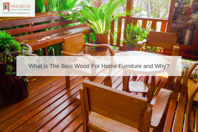 What is The Best Wood For Home Furniture and Why