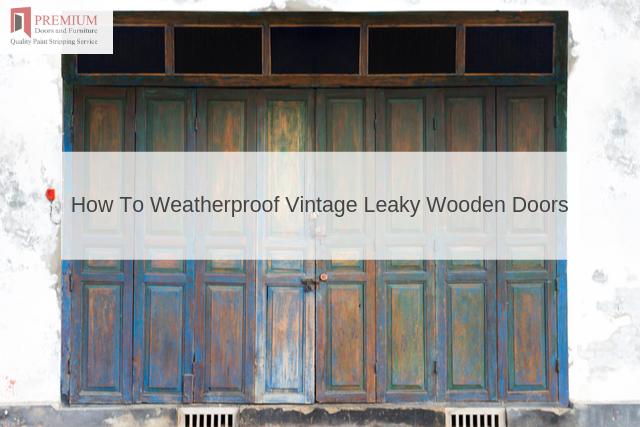 How To Weatherproof Vintage Leaky Wooden Doors
