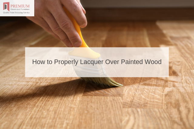 How to Properly Lacquer Over Painted Wood