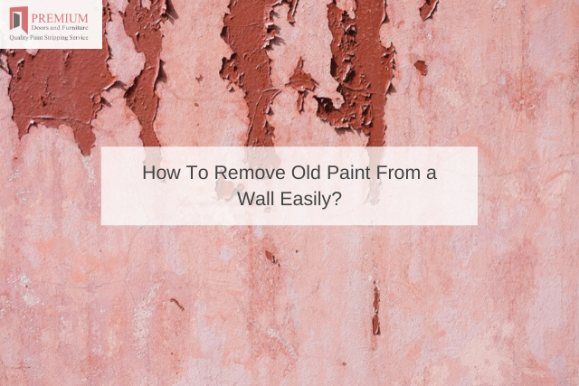 How To Remove Old Paint From a Wall Easily_