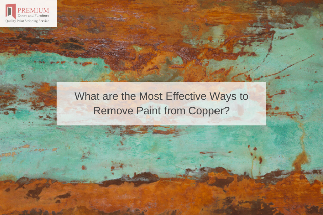 What are the Most Effective Ways to Remove Paint from Copper