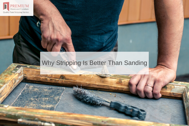 Why Stripping Is Better Than Sanding
