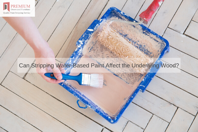 Can Stripping Water-Based Paint Affect the Underlying Wood_