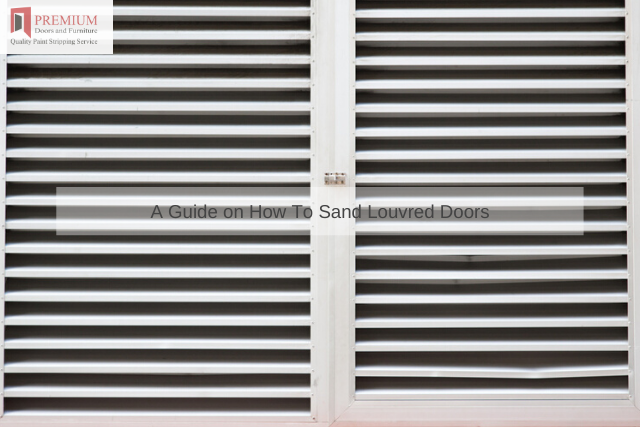 A Guide on How To Sand Louvred Doors