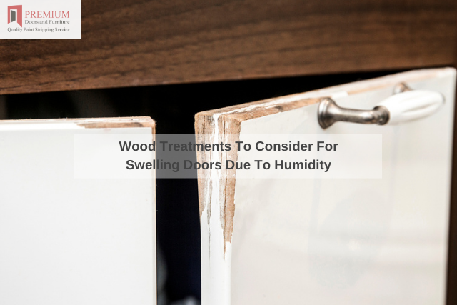 Wood Treatments To Consider For Swelling Doors Due To Humidity