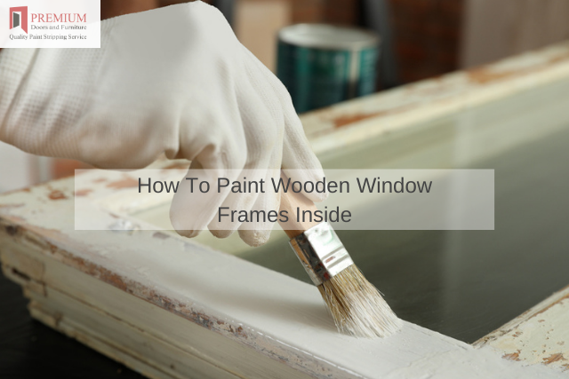 How To Paint Wooden Window Frames Inside